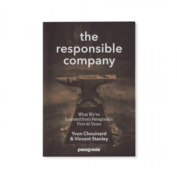Patagonia The Responsible Company: What We've Learned From Patagonia's First 40 Years (By Yvon Chouinard & Vincent Stanley)